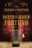 The Transformation of Bartholomew Fortuno: A Novel